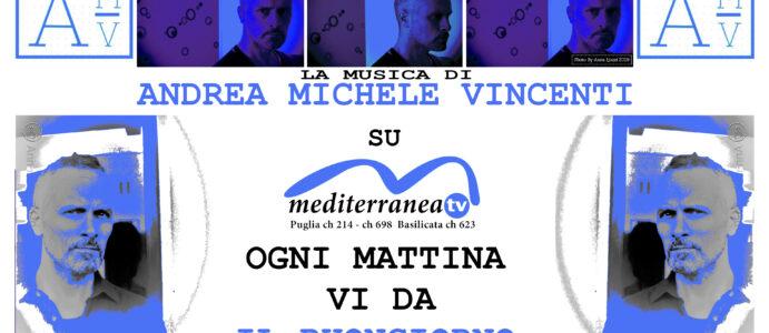LE MUSICHE DI ANDREA MICHELE VINCENTI OGNI MATTINA SU MEDITERRANEA TV